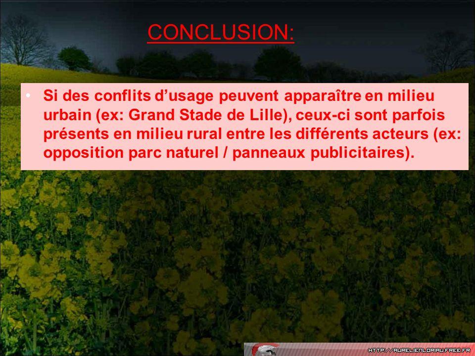 CONCLUSION: Si des conflits dusage peuvent apparaître en milieu urbain (ex: Grand Stade de Lille), ceux-ci sont parfois présents en milieu rural entre