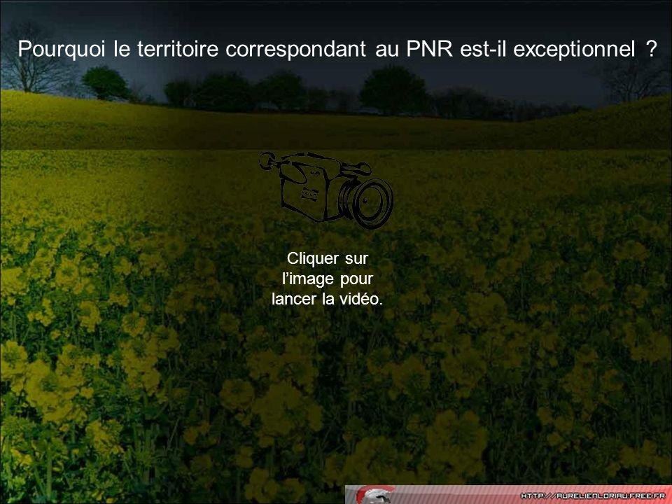 Pourquoi le territoire correspondant au PNR est-il exceptionnel ? Cliquer sur limage pour lancer la vidéo.