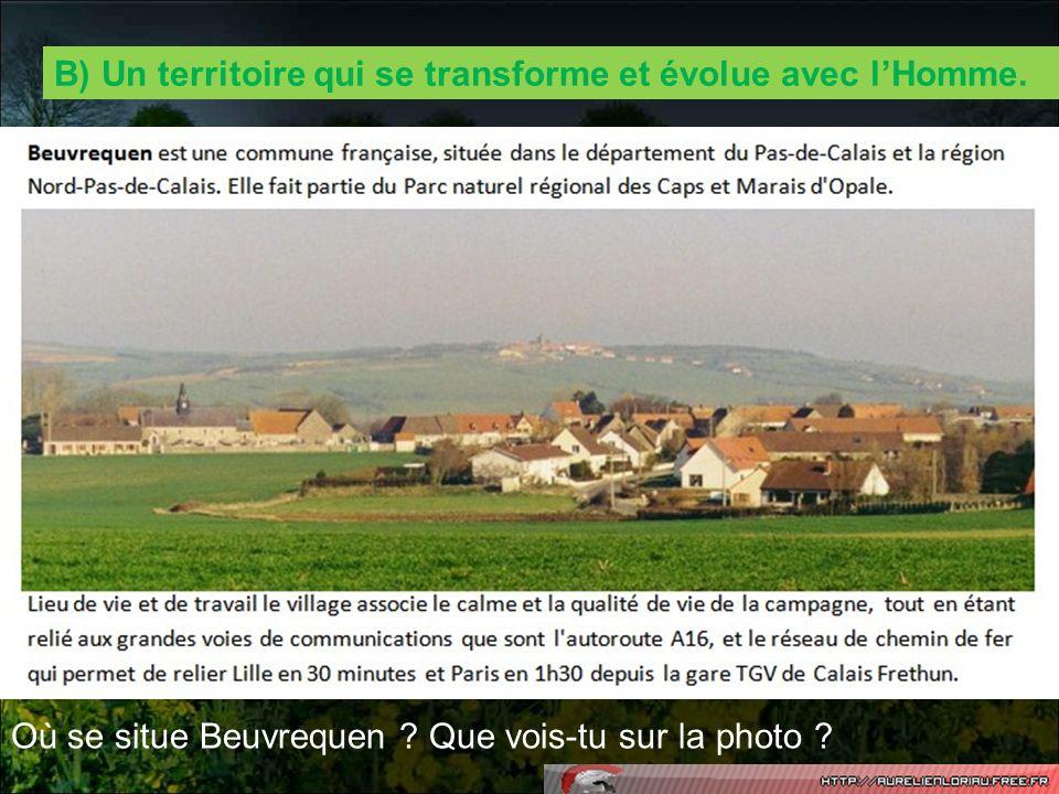 B) Un territoire qui se transforme et évolue avec lHomme. Où se situe Beuvrequen ? Que vois-tu sur la photo ?