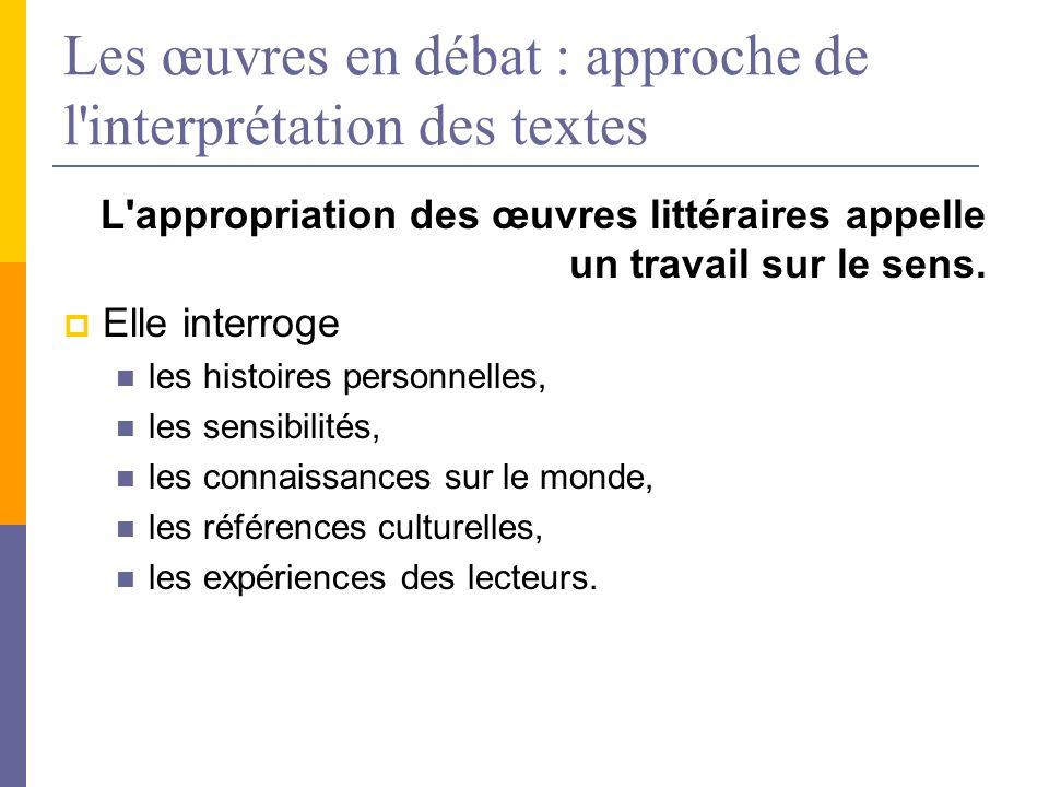 Les œuvres en débat : approche de l'interprétation des textes L'appropriation des œuvres littéraires appelle un travail sur le sens. Elle interroge le
