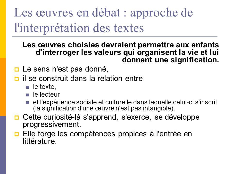 Les œuvres en débat : approche de l'interprétation des textes Les œuvres choisies devraient permettre aux enfants d'interroger les valeurs qui organis