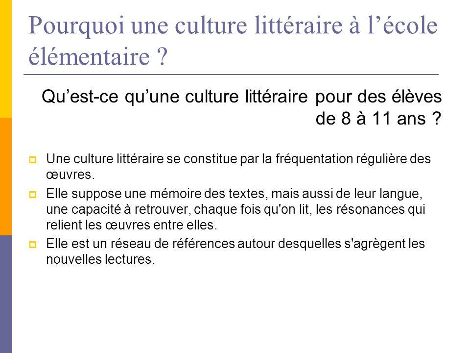 Pourquoi une culture littéraire à lécole élémentaire ? Quest-ce quune culture littéraire pour des élèves de 8 à 11 ans ? Une culture littéraire se con