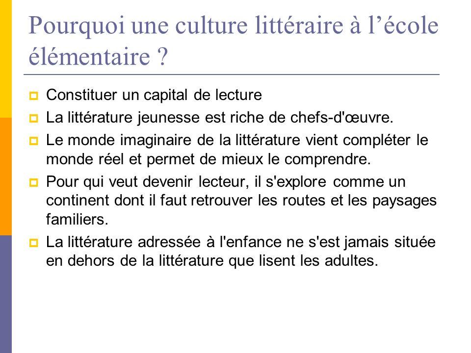 Pourquoi une culture littéraire à lécole élémentaire ? Constituer un capital de lecture La littérature jeunesse est riche de chefs-d'œuvre. Le monde i
