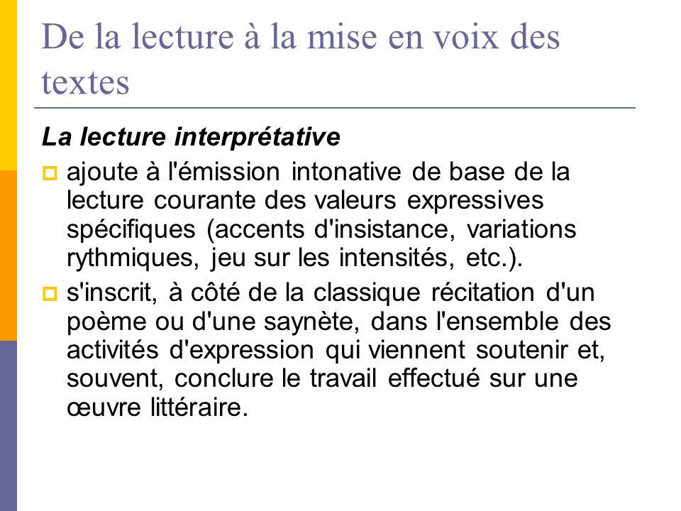 De la lecture à la mise en voix des textes La lecture interprétative ajoute à l'émission intonative de base de la lecture courante des valeurs express