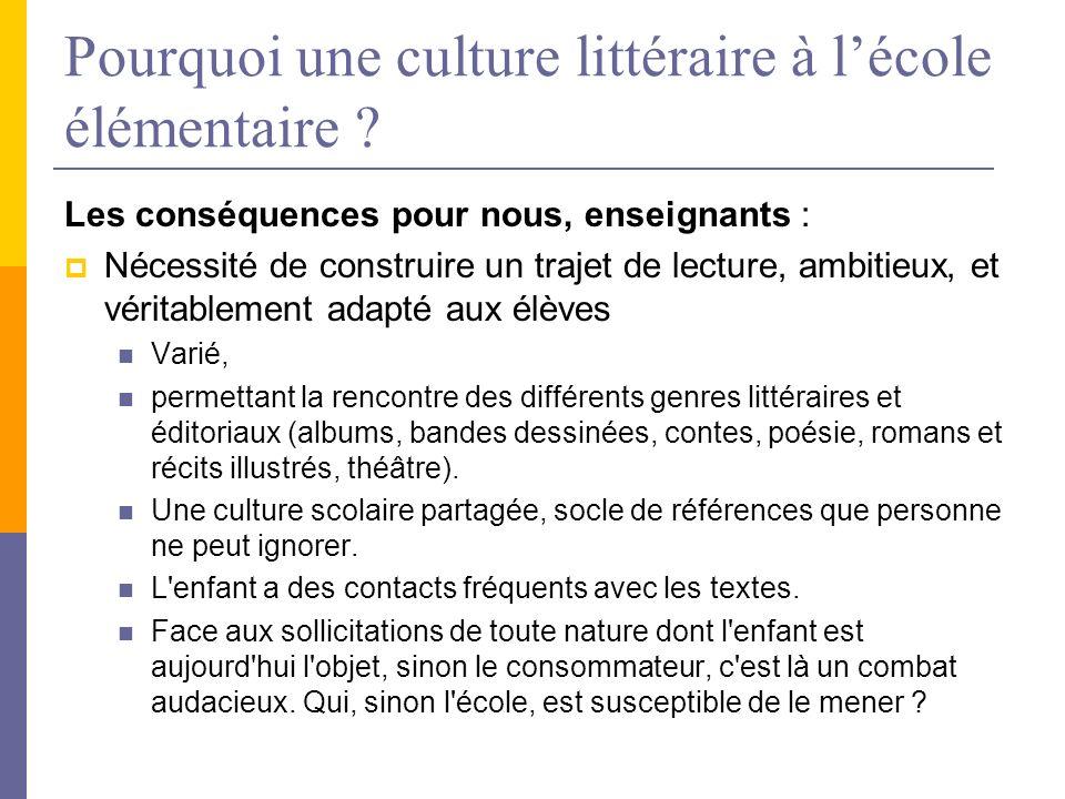 Pourquoi une culture littéraire à lécole élémentaire ? Les conséquences pour nous, enseignants : Nécessité de construire un trajet de lecture, ambitie