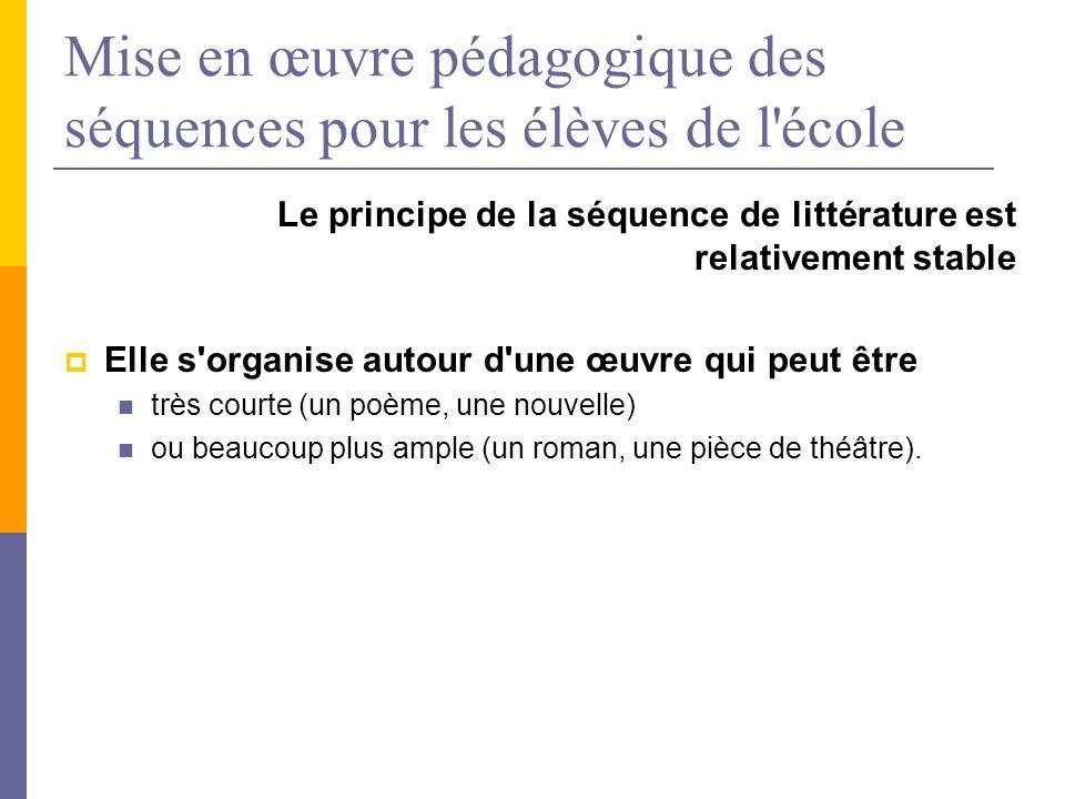 Mise en œuvre pédagogique des séquences pour les élèves de l'école Le principe de la séquence de littérature est relativement stable Elle s'organise a
