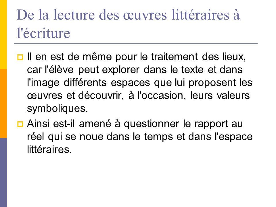 De la lecture des œuvres littéraires à l'écriture Il en est de même pour le traitement des lieux, car l'élève peut explorer dans le texte et dans l'im