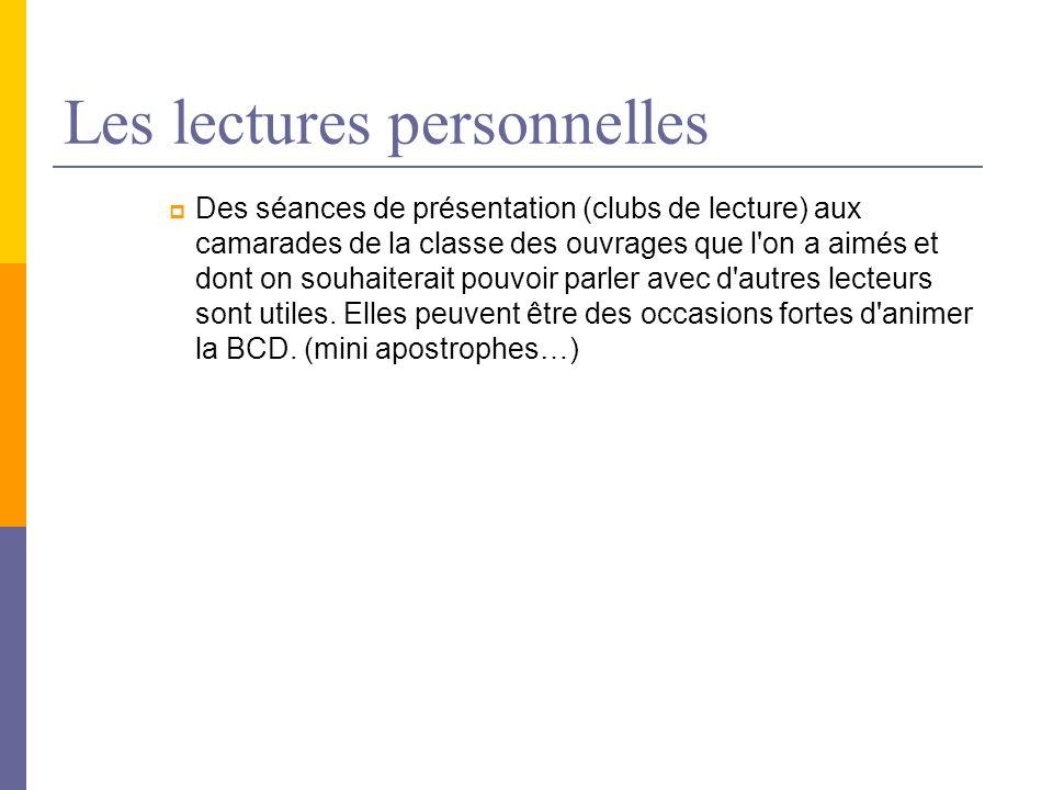 Les lectures personnelles Des séances de présentation (clubs de lecture) aux camarades de la classe des ouvrages que l'on a aimés et dont on souhaiter