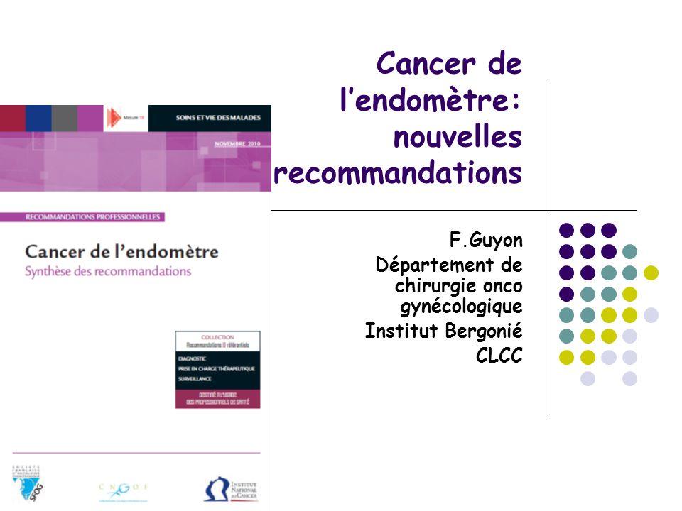 Cancer de lendomètre: nouvelles recommandations F.Guyon Département de chirurgie onco gynécologique Institut Bergonié CLCC