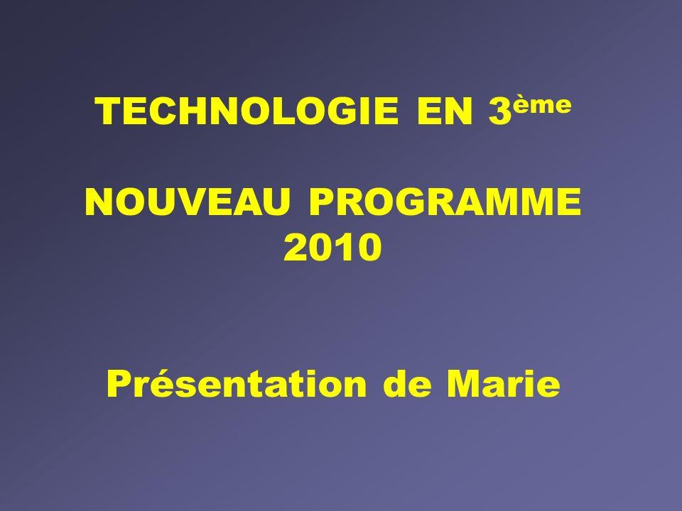 TECHNOLOGIE EN 3 ème NOUVEAU PROGRAMME 2010 Présentation de Marie