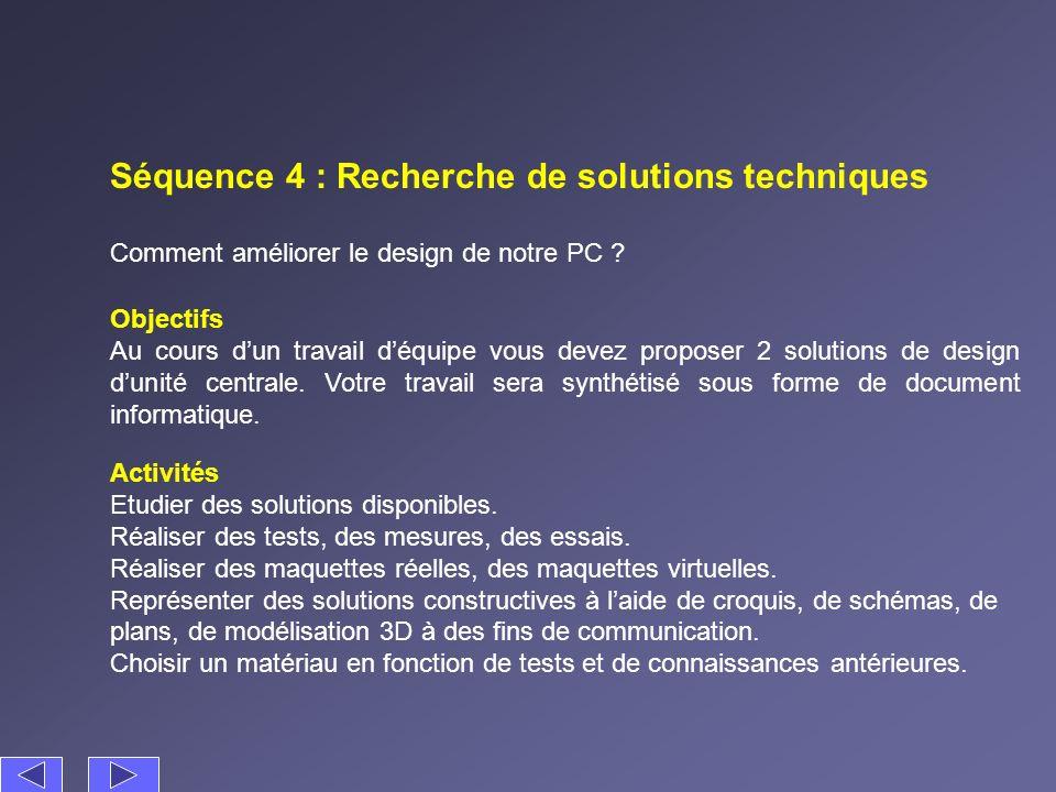 Séquence 4 : Recherche de solutions techniques Comment améliorer le design de notre PC ? Activités Etudier des solutions disponibles. Réaliser des tes