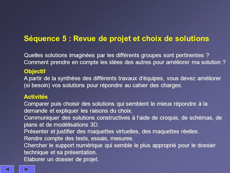 Séquence 5 : Revue de projet et choix de solutions Quelles solutions imaginées par les différents groupes sont pertinentes ? Comment prendre en compte