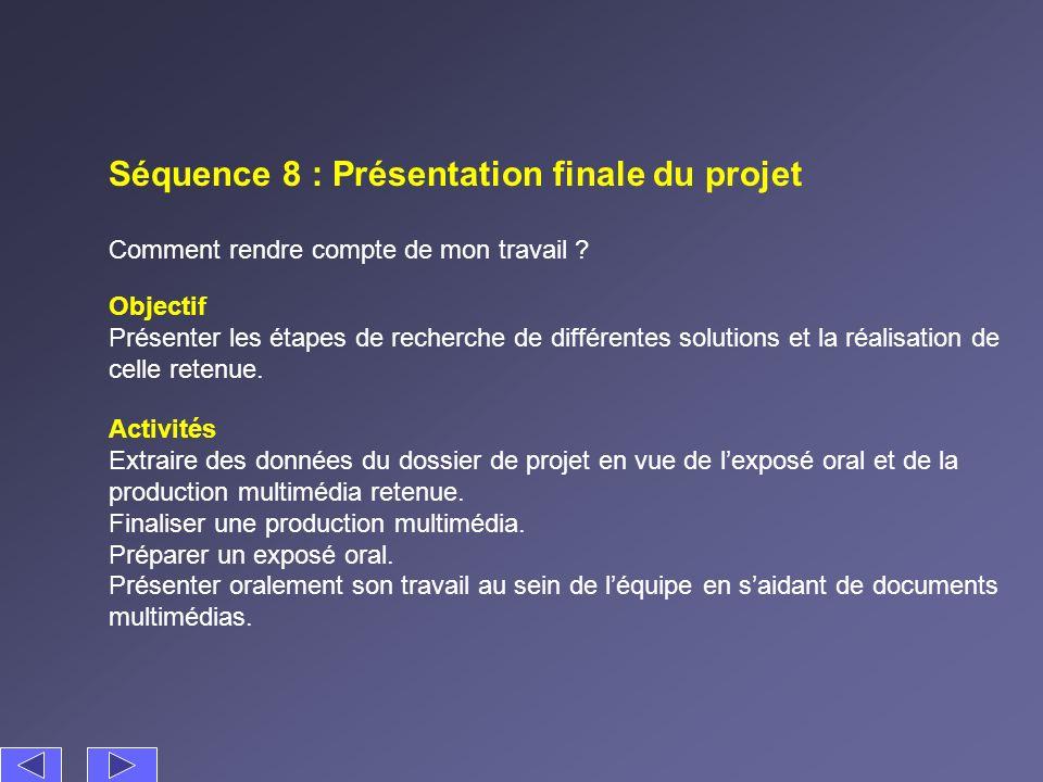 Séquence 8 : Présentation finale du projet Comment rendre compte de mon travail ? Activités Extraire des données du dossier de projet en vue de lexpos