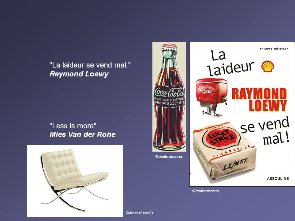 La laideur se vend mal. Raymond Loewy Less is more Mies Van der Rohe © droits r é serv é s