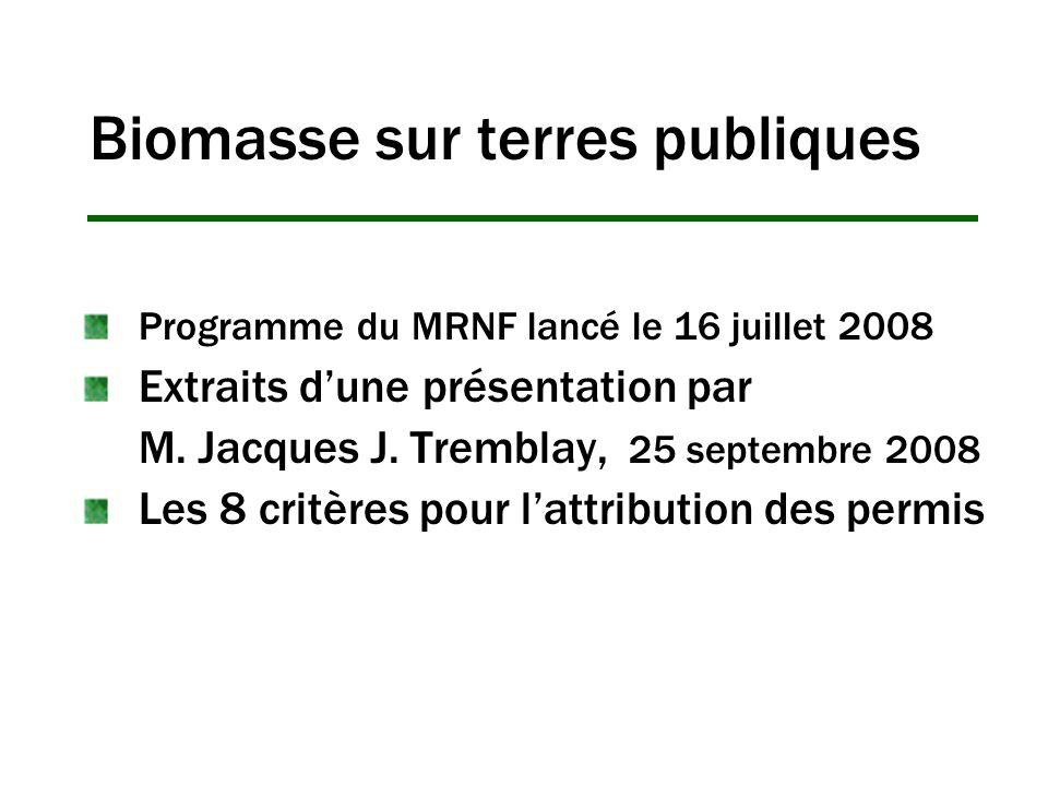 Biomasse sur terres publiques Programme du MRNF lancé le 16 juillet 2008 Extraits dune présentation par M. Jacques J. Tremblay, 25 septembre 2008 Les