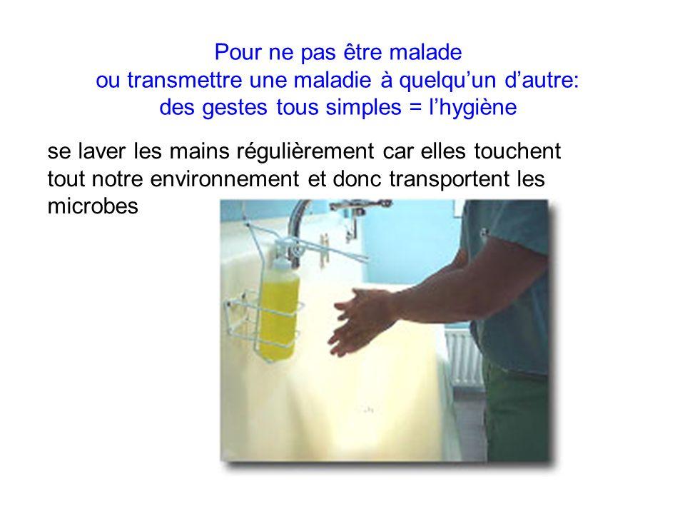 Pour ne pas être malade ou transmettre une maladie à quelquun dautre: des gestes tous simples = lhygiène se laver les mains régulièrement car elles to
