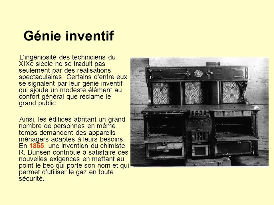 Génie inventif L'ingéniosité des techniciens du XIXe siècle ne se traduit pas seulement par des réalisations spectaculaires. Certains d'entre eux se s
