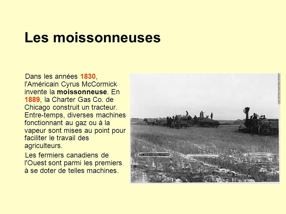 Les moissonneuses Dans les années 1830, l'Américain Cyrus McCormick invente la moissonneuse. En 1889, la Charter Gas Co. de Chicago construit un tract