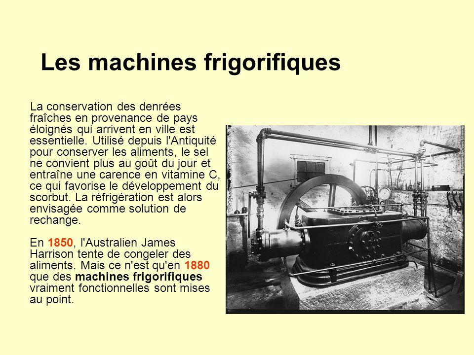 Les machines frigorifiques La conservation des denrées fraîches en provenance de pays éloignés qui arrivent en ville est essentielle.