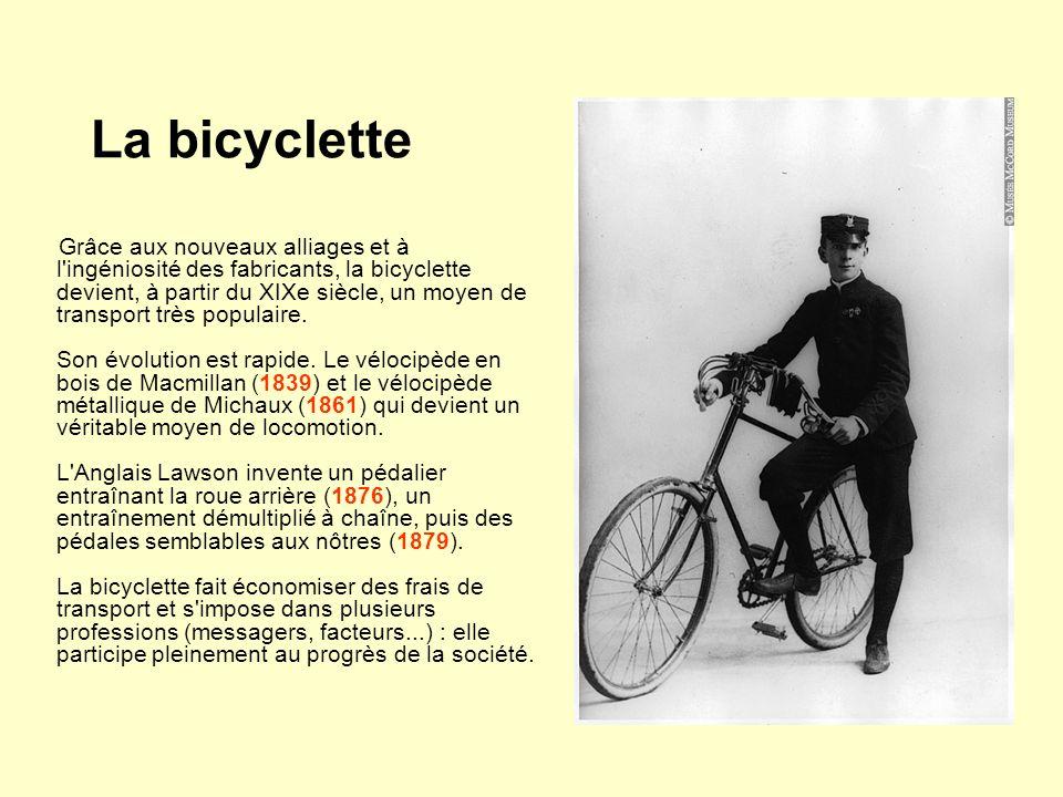 La bicyclette Grâce aux nouveaux alliages et à l'ingéniosité des fabricants, la bicyclette devient, à partir du XIXe siècle, un moyen de transport trè