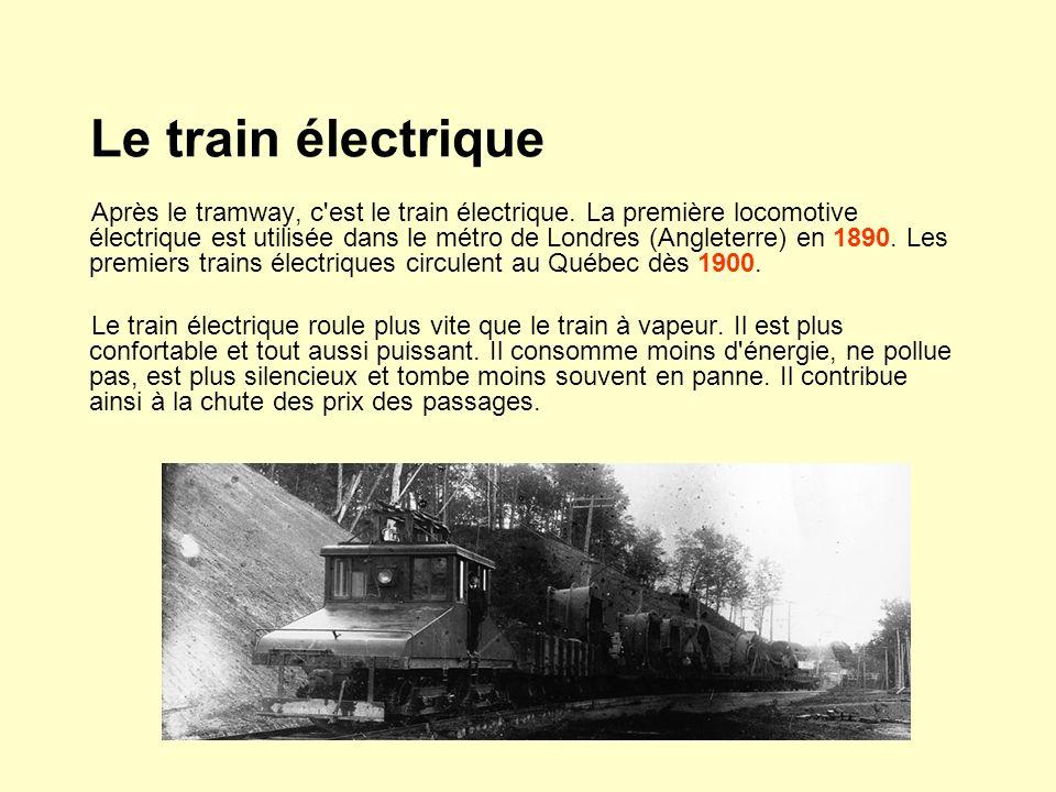 Le train électrique Après le tramway, c'est le train électrique. La première locomotive électrique est utilisée dans le métro de Londres (Angleterre)