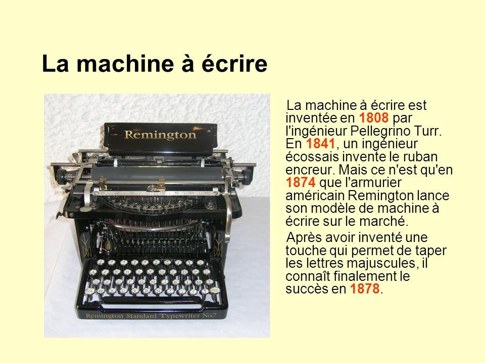 La machine à écrire La machine à écrire est inventée en 1808 par l'ingénieur Pellegrino Turr. En 1841, un ingénieur écossais invente le ruban encreur.