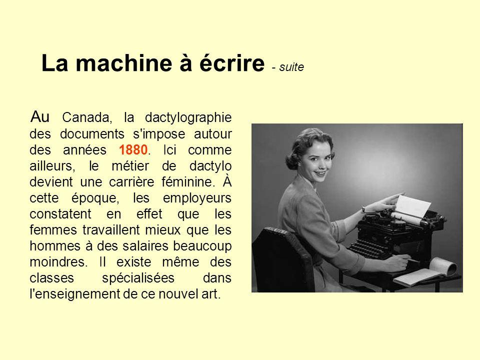 La machine à écrire - suite Au Canada, la dactylographie des documents s'impose autour des années 1880. Ici comme ailleurs, le métier de dactylo devie