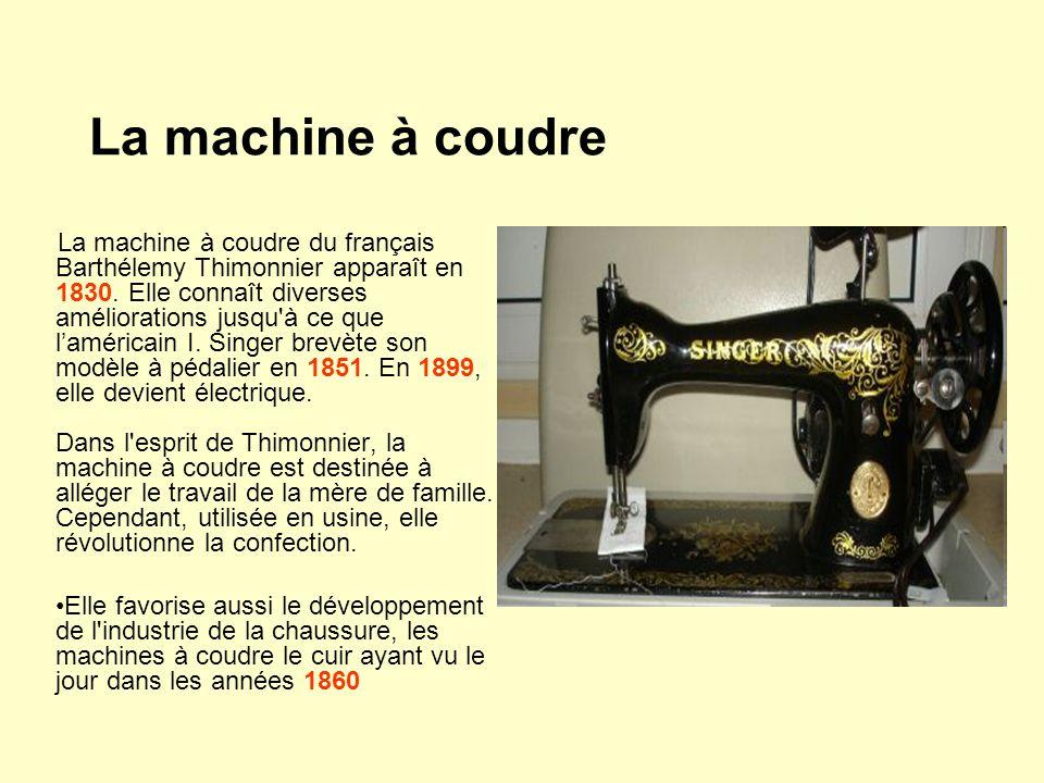 La machine à coudre La machine à coudre du français Barthélemy Thimonnier apparaît en 1830. Elle connaît diverses améliorations jusqu'à ce que laméric