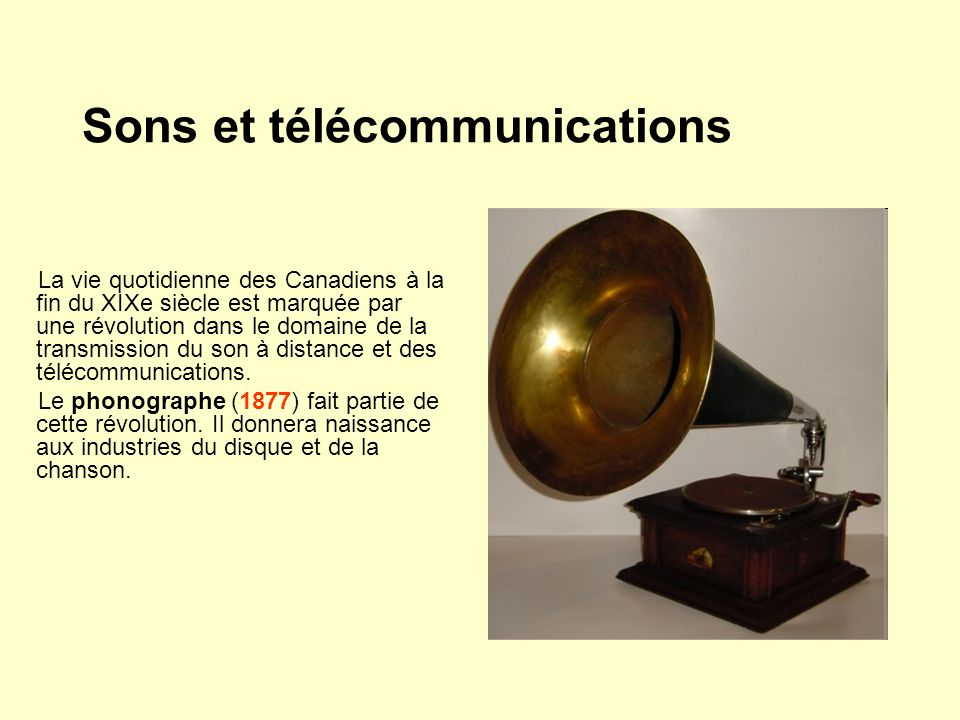 Sons et télécommunications La vie quotidienne des Canadiens à la fin du XIXe siècle est marquée par une révolution dans le domaine de la transmission du son à distance et des télécommunications.