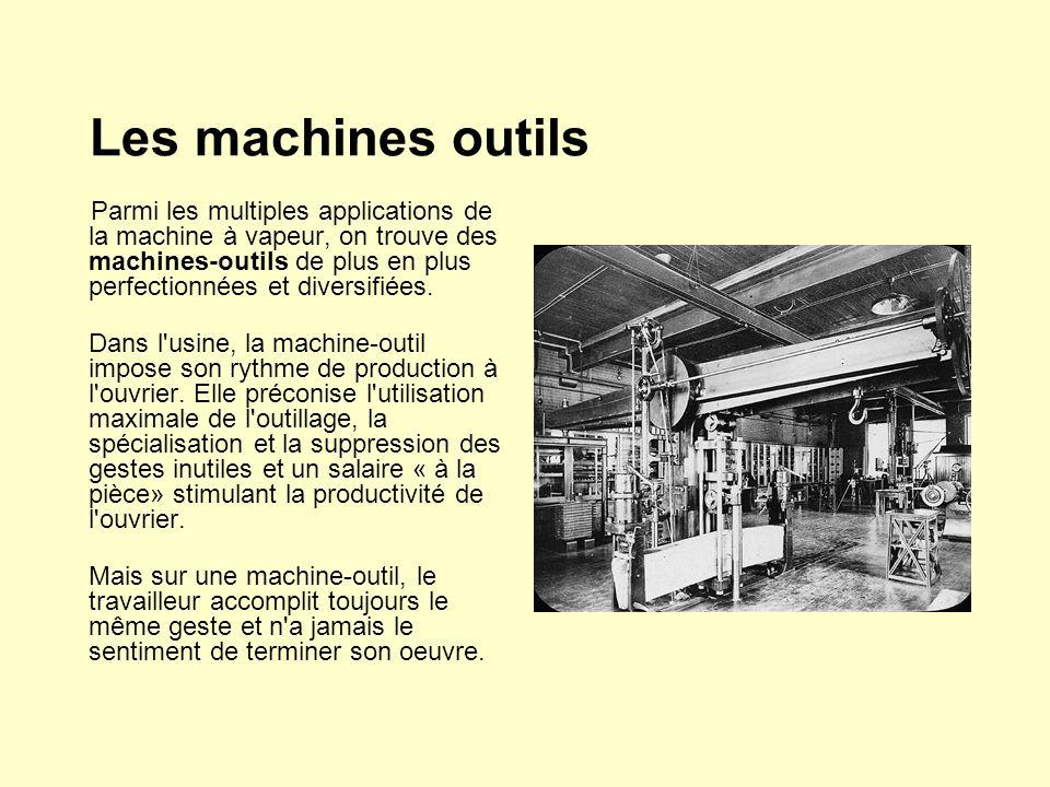 Les machines outils Parmi les multiples applications de la machine à vapeur, on trouve des machines-outils de plus en plus perfectionnées et diversifiées.