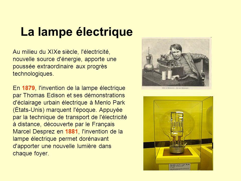 La lampe électrique Au milieu du XIXe siècle, l électricité, nouvelle source d énergie, apporte une poussée extraordinaire aux progrès technologiques.