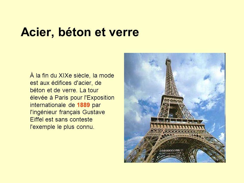 Acier, béton et verre À la fin du XIXe siècle, la mode est aux édifices d'acier, de béton et de verre. La tour élevée à Paris pour l'Exposition intern