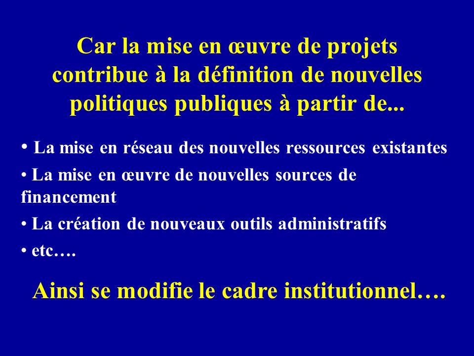 Car la mise en œuvre de projets contribue à la définition de nouvelles politiques publiques à partir de... La mise en réseau des nouvelles ressources
