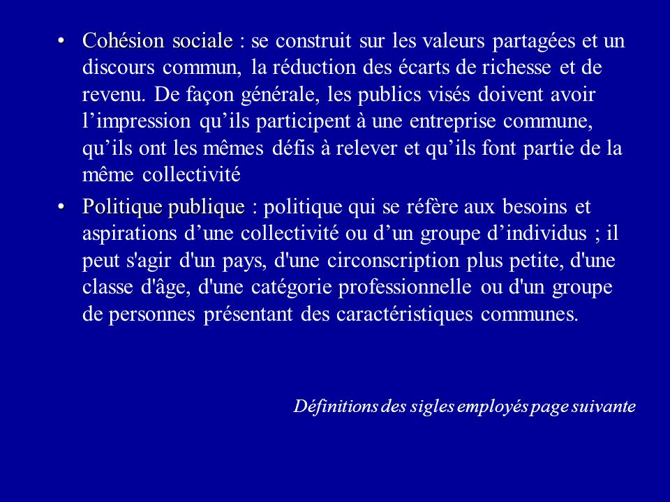Cohésion socialeCohésion sociale : se construit sur les valeurs partagées et un discours commun, la réduction des écarts de richesse et de revenu.
