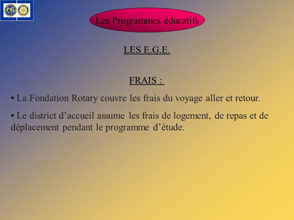 FRAIS : Les Programmes éducatifs LES E.G.E. La Fondation Rotary couvre les frais du voyage aller et retour. Le district daccueil assume les frais de l