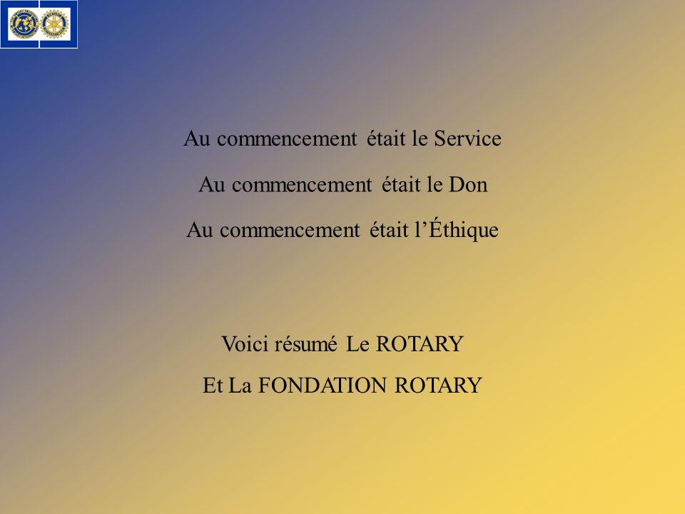 Au commencement était le Service Au commencement était le Don Au commencement était lÉthique Voici résumé Le ROTARY Et La FONDATION ROTARY