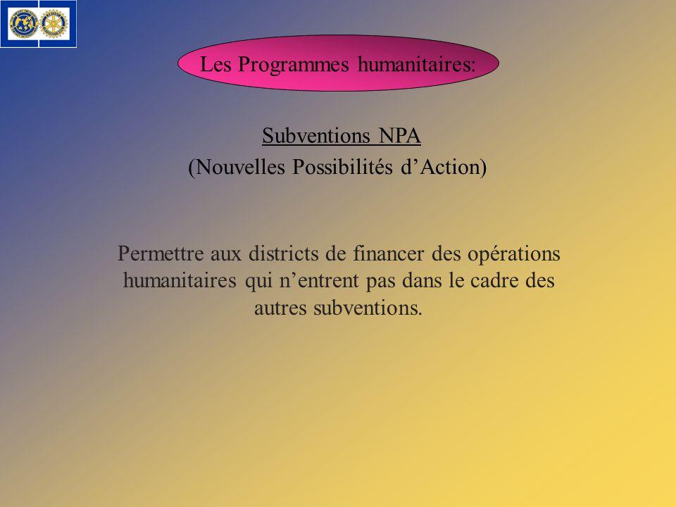 Les Programmes humanitaires: Subventions NPA (Nouvelles Possibilités dAction) Permettre aux districts de financer des opérations humanitaires qui nent