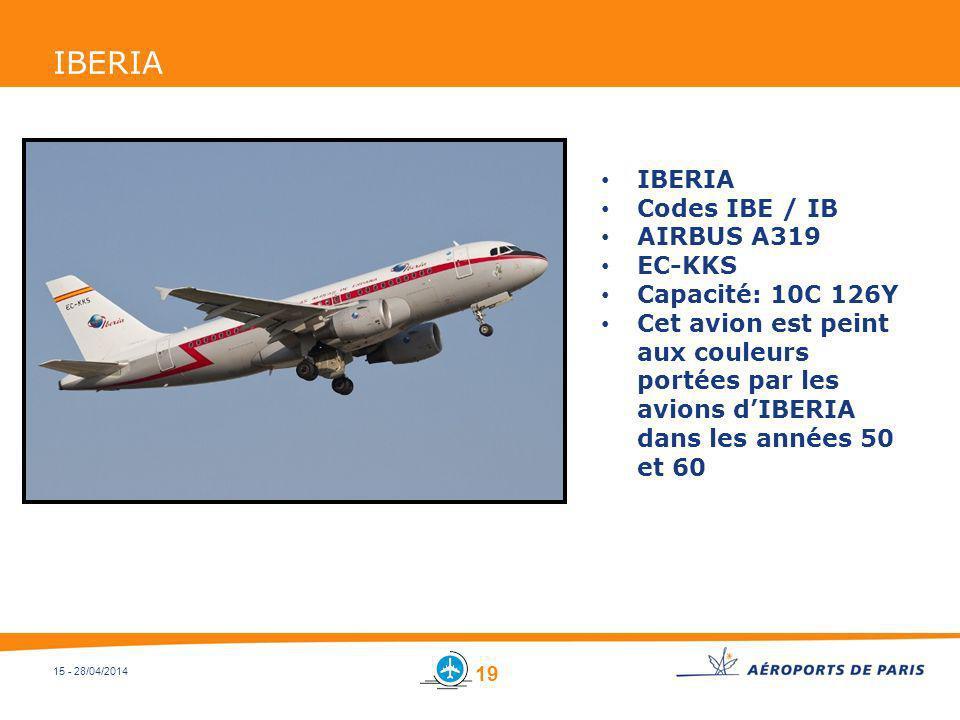 15 - 28/04/2014 IBERIA Codes IBE / IB AIRBUS A319 EC-KKS Capacité: 10C 126Y Cet avion est peint aux couleurs portées par les avions dIBERIA dans les a