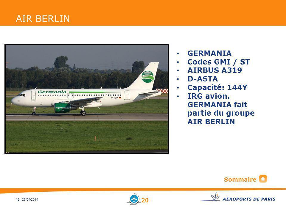 16 - 28/04/2014 AIR BERLIN GERMANIA Codes GMI / ST AIRBUS A319 D-ASTA Capacité: 144Y IRG avion. GERMANIA fait partie du groupe AIR BERLIN 20 Sommaire