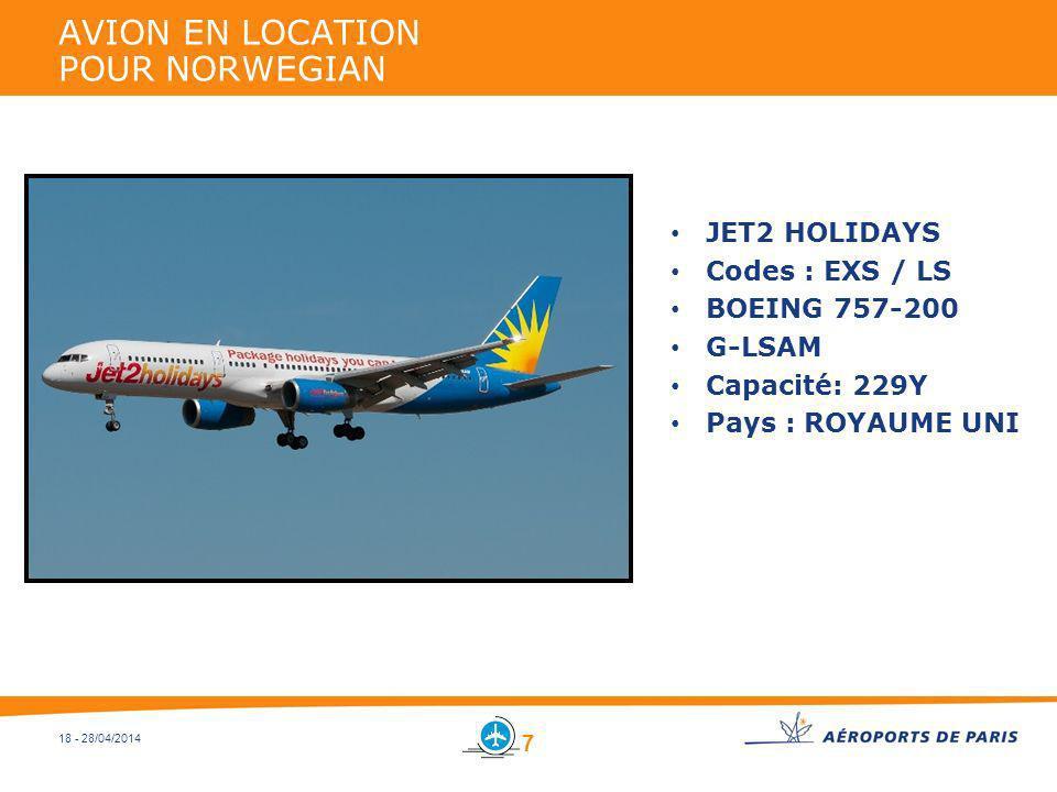18 - 28/04/2014 AVION EN LOCATION POUR NORWEGIAN JET2 HOLIDAYS Codes : EXS / LS BOEING 757-200 G-LSAM Capacité: 229Y Pays : ROYAUME UNI 7