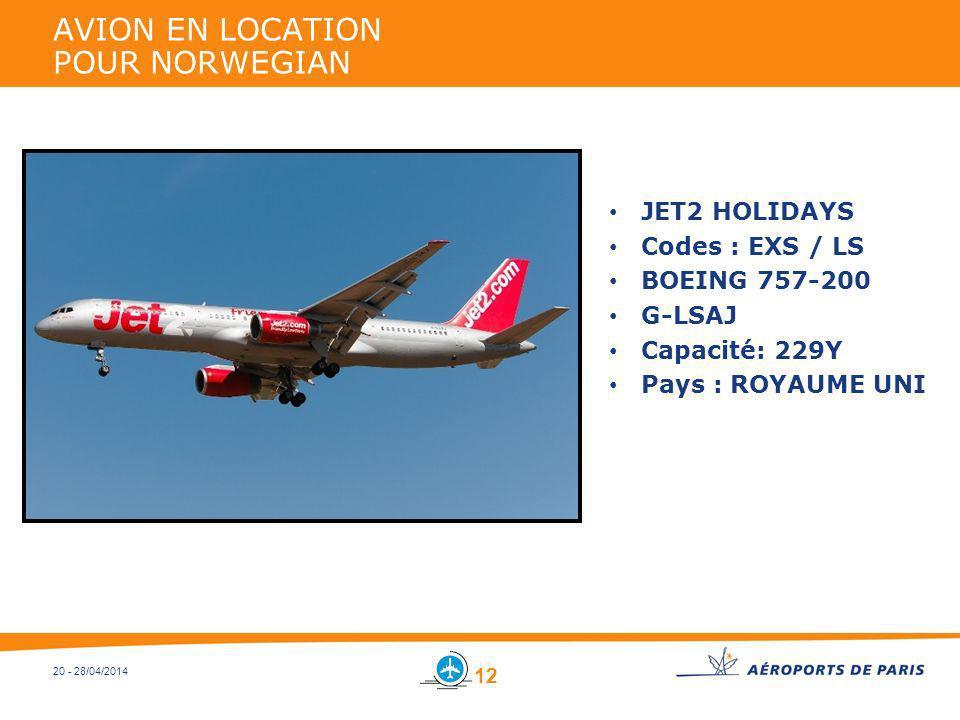 20 - 28/04/2014 AVION EN LOCATION POUR NORWEGIAN JET2 HOLIDAYS Codes : EXS / LS BOEING 757-200 G-LSAJ Capacité: 229Y Pays : ROYAUME UNI 12