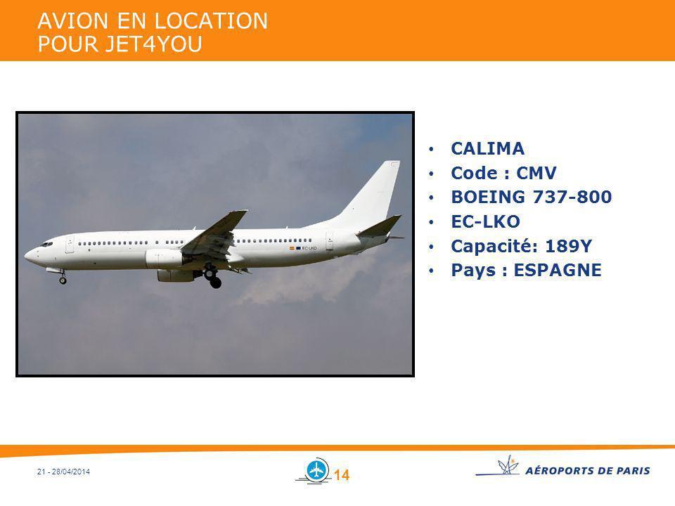 21 - 28/04/2014 AVION EN LOCATION POUR JET4YOU CALIMA Code : CMV BOEING 737-800 EC-LKO Capacité: 189Y Pays : ESPAGNE 14