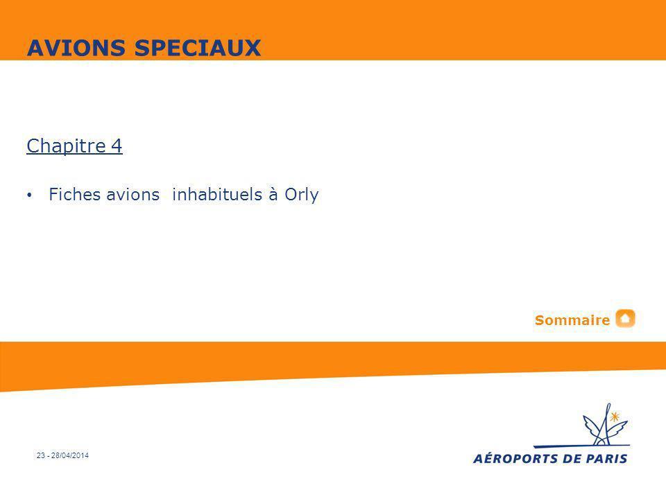 23 - 28/04/2014 Chapitre 4 Fiches avions inhabituels à Orly AVIONS SPECIAUX Sommaire