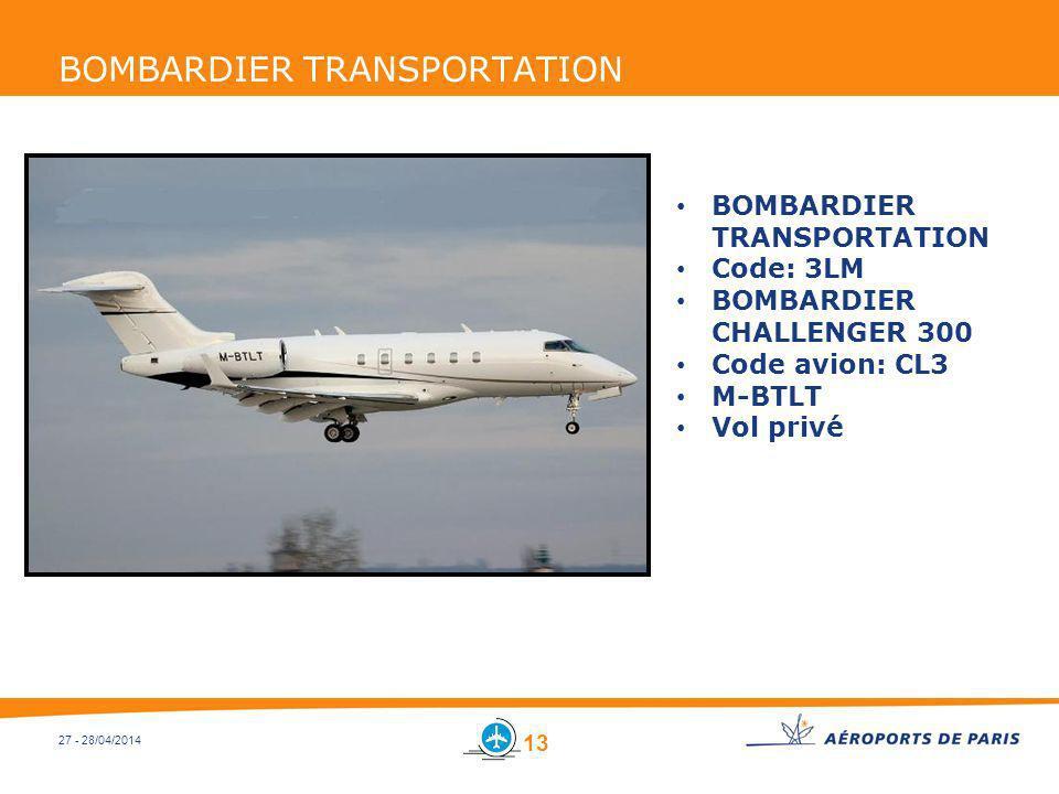 27 - 28/04/2014 BOMBARDIER TRANSPORTATION Code: 3LM BOMBARDIER CHALLENGER 300 Code avion: CL3 M-BTLT Vol privé 13