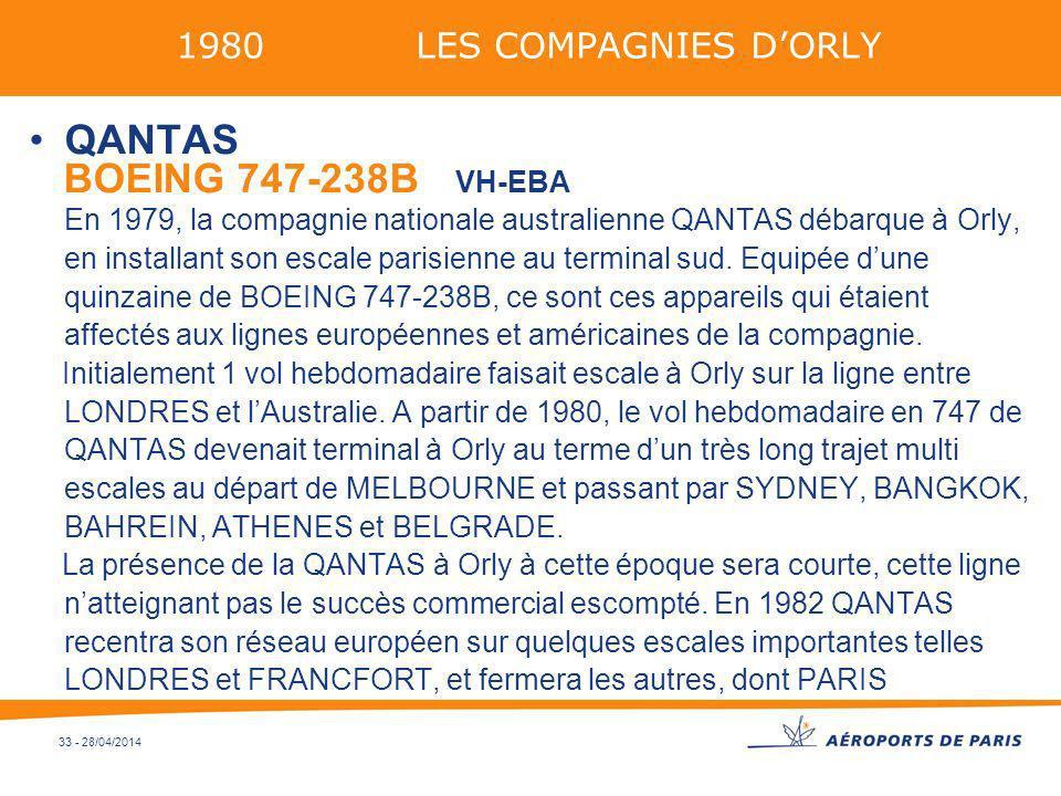 33 - 28/04/2014 1980 LES COMPAGNIES DORLY QANTAS BOEING 747-238B VH-EBA En 1979, la compagnie nationale australienne QANTAS débarque à Orly, en instal