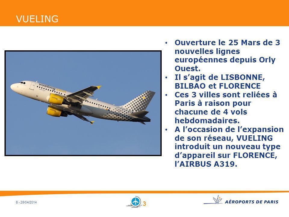 6 - 28/04/2014 VUELING Ouverture le 25 Mars de 3 nouvelles lignes européennes depuis Orly Ouest. Il sagit de LISBONNE, BILBAO et FLORENCE Ces 3 villes