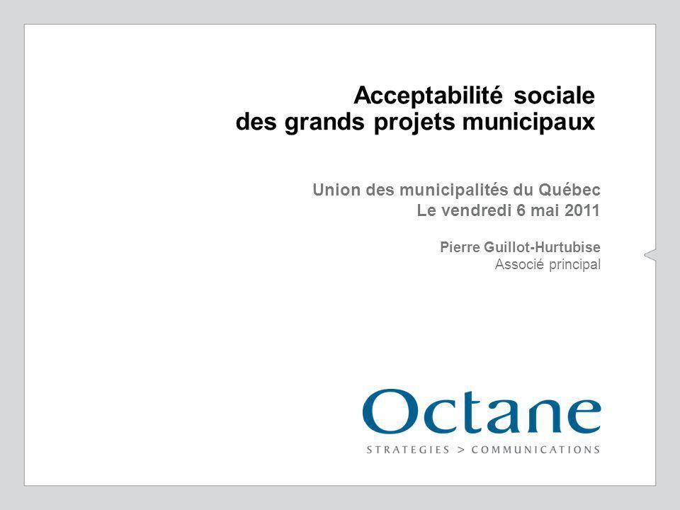 Acceptabilité sociale des grands projets municipaux Union des municipalités du Québec Le vendredi 6 mai 2011 Pierre Guillot-Hurtubise Associé principal