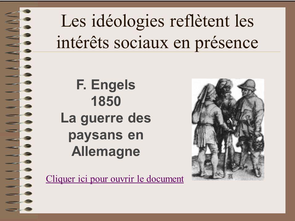 Les idéologies reflètent les intérêts sociaux en présence 1850 F. Engels 1850 La guerre des paysans en Allemagne Cliquer ici pour ouvrir le document