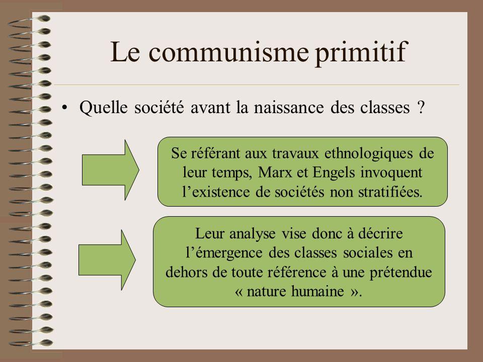 Le communisme primitif Quelle société avant la naissance des classes ? Se référant aux travaux ethnologiques de leur temps, Marx et Engels invoquent l