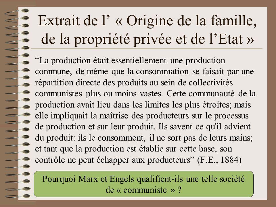 Extrait de l « Origine de la famille, de la propriété privée et de lEtat » La production était essentiellement une production commune, de même que la
